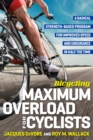 Bicycling Maximum Overload for Cyclists : A Radical Strength-Based Program for Improved Speed and Endurance in Half the Time - eBook