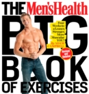 The Men's Health Big Book of Exercises : Four Weeks to a Leaner, Stronger, More Muscular You! - Book