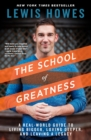 The School of Greatness : A Real-World Guide to Living Bigger, Loving Deeper, and Leaving a Legacy - Book