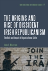 The Origins and Rise of Dissident Irish Republicanism : The Role and Impact of Organizational Splits - eBook
