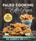Paleo Cooking with Your Air Fryer : 80+ Recipes for Healthier Fried Food in Less Time - Book