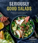 Seriously Good Salads : Creative Flavor Combinations for Nutritious, Satisfying Meals - Book