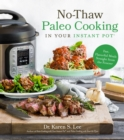 No-Thaw Paleo Cooking in Your Instant Pot (R) : Fast, Flavorful Meals Straight from the Freezer - Book