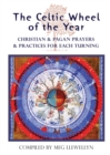 The Celtic Wheel of the Year : Christian & Pagan Prayers & Practices for Each Turning - Book