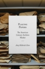 Placing Papers : The American Literary Archives Market - Book