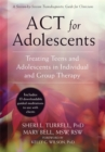 ACT for Adolescents : Treating Teens and Adolescents in Individual and Group Therapy - Book