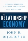 The Relationship Economy : Building Stronger Customer Connections in the Digital Age - Book