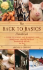 The Back to Basics Handbook : A Guide to Buying and Working Land, Raising Livestock, Enjoying Your Harvest, Household Skills and Crafts, and More - eBook