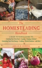 The Homesteading Handbook : A Back to Basics Guide to Growing Your Own Food, Canning, Keeping Chickens, Generating Your Own Energy, Crafting, Herbal Medicine, and More - eBook