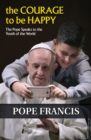 The Courage to Be Happy : The Pope Speaks to the Youth of the World - Book