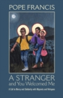 A Stranger and You Welcomed Me : A Call to Mercy and Solidarity with Migrants and Refugees - Book
