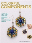 Colorful Components : Stitch Dazzling Designs with Multi-Hole Beads - Book