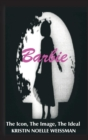 Barbie : The Icon, the Image, the Ideal: An Analytical Interpretation of the Barbie Doll in Popular Culture - Book