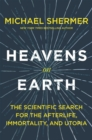 Heavens on Earth : The Scientific Search for the Afterlife, immortality, and Utopia - Book