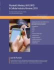 Plunkett's Wireless, Wi-Fi, RFID & Cellular Industry Almanac 2019 : Wireless, Wi-Fi, RFID & Cellular Industry Market Research, Statistics, Trends and Leading Companies - Book