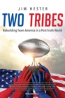Two Tribes : Rebuilding Team America in a Post-Truth World - Book