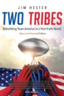 Two Tribes : Rebuilding Team America in a Post-Truth World Second Edition - Book