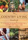 The Country Living Handbook : A Back-to-Basics Guide to Living Off the Land - Book
