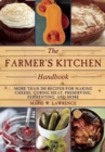 The Farmer's Kitchen Handbook : More Than 200 Recipes for Making Cheese, Curing Meat, Preserving, Fermenting, and More - Book