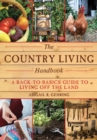 The Country Living Handbook : A Back-to-Basics Guide to Living Off the Land - eBook