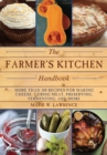 The Farmer's Kitchen Handbook : More Than 200 Recipes for Making Cheese, Curing Meat, Preserving, Fermenting, and More - eBook