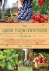The Grow Your Own Food Handbook : A Back to Basics Guide to Planting, Growing, and Harvesting Fruits and Vegetables - eBook