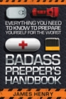 Badass Prepper's Handbook : Everything You Need to Know to Prepare Yourself for the Worst - eBook