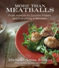 More Than Meatballs : From Arancini to Zucchini Fritters and Everything in Between - eBook