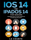 iOS 14 and iPadOS 14 For Seniors : A Beginners Guide To the Next Generation of iPhone and iPad - Book