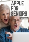 Apple For Seniors : A Simple Guide to iPad, iPhone, Mac, Apple Watch, and Apple TV - Book