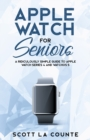 Apple Watch for Seniors : A Ridiculously Simple Guide to Apple Watch Series 4 and Watchos 5 - Book