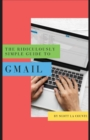 The Ridiculously Simple Guide to Gmail : The Absolute Beginners Guide to Getting Started with Email - Book
