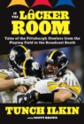 In the Locker Room : Tales of the Pittsburgh Steelers from the Playing Field to the Broadcast Booth - Book