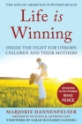 Life Is Winning : Inside the Fight for Unborn Children and Their Mothers, with an Introduction by Vice President Mike Pence & a Foreword by Sarah Huckabee Sanders - Book