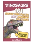 Dinosaurs : 101 Super Fun Facts and Amazing Pictures (Featuring the World's Top 1 - Book