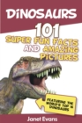 Dinosaurs: 101 Super Fun Facts And Amazing Pictures (Featuring The World's Top 16 Dinosaurs) - eBook