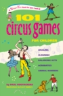 101 Circus Games for Children : Juggling  Clowning  Balancing Acts  Acrobatics  Animal Numbers - eBook