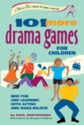 101 More Drama Games for Children : New Fun and Learning with Acting and Make-Believe - eBook