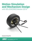 Motion Simulation & Mechanism Design with SOLIDWORKS Motion 2019 - Book