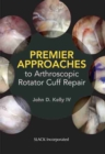 Premier Approaches to Arthroscopic Rotator Cuff Repair - Book