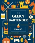 The Geeky Bartender Drinks : Real-Life Recipes for Fantasy Cocktails - Book