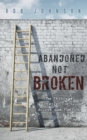 Abandoned Not Broken : The PASSION & PERSPECTIVE to discover your PURPOSE - Book