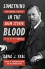 Something in the Blood : The Untold Story of Bram Stoker, the Man Who Wrote Dracula - Book