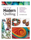 The Art of Modern Quilling : Contemporary Paper Techniques & Projects for Captivating Quilled Designs - Book