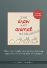 The Draw Any Animal Book : Over 150 Simple Step-by-Step Drawing Sequences for Every Kind of Creature - Book