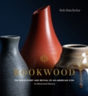 Rookwood : The Rediscovery and Revival of an American Icon--An Illustrated History - Book