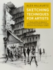 Sketching Techniques for Artists : In-Studio and Plein-Air Methods for Drawing and Painting Still Lifes, Landscapes, Architecture, Faces and Figures, and More - Book