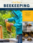 First Time Beekeeping : An Absolute Beginner's Guide to Beekeeping - A Step-by-Step Manual to Getting Started with Bees - Book