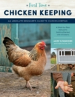 First Time Chicken Keeping : An Absolute Beginner's Guide to Keeping Chickens - A Step-by-Step Manual to Getting Started with Chickens - Book