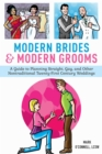 Modern Brides & Modern Grooms : A Guide to Planning Straight, Gay, and Other Nontraditional Twenty-First-Century Weddings - eBook